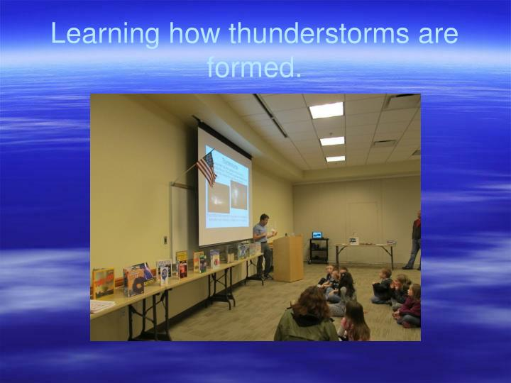 Learning how thunderstorms are formed.