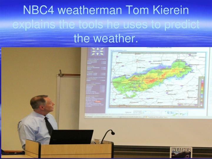 NBC4 weatherman Tom Kierein explains the tools he uses to predict the weather.