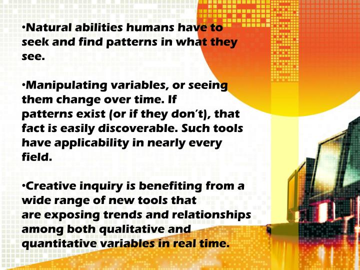 Natural abilities humans have to seek and find patterns in what they see.