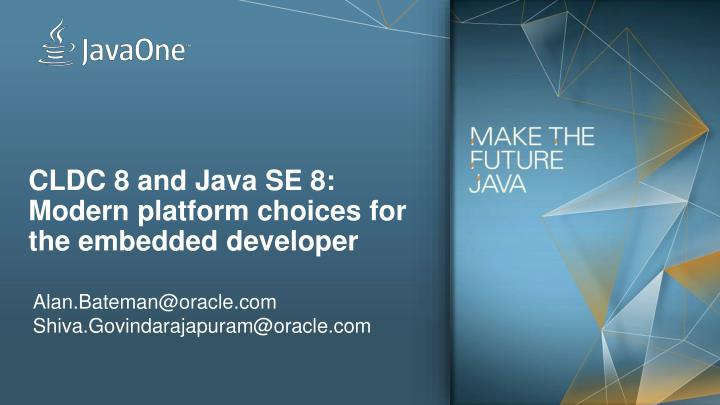 Cldc 8 and java se 8 modern platform choices for the embedded developer