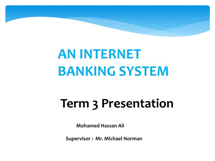 AN INTERNET BANKING SYSTEM