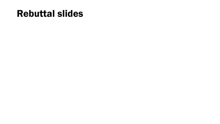 Rebuttal slides