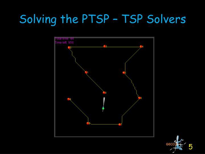 Solving the PTSP – TSP Solvers