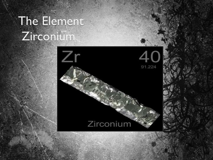 The element zirconium