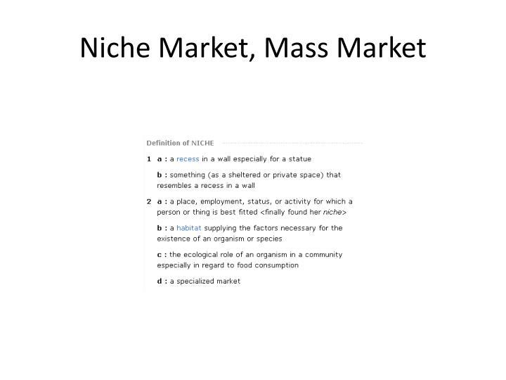 Niche Market, Mass Market