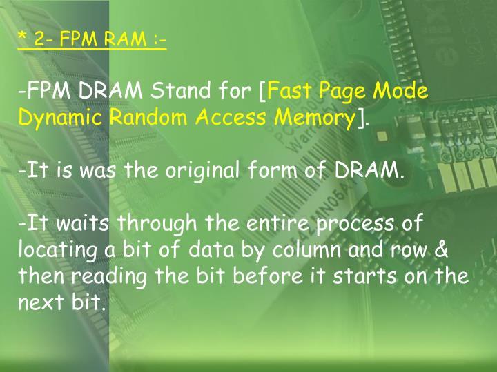 * 2- FPM RAM :-