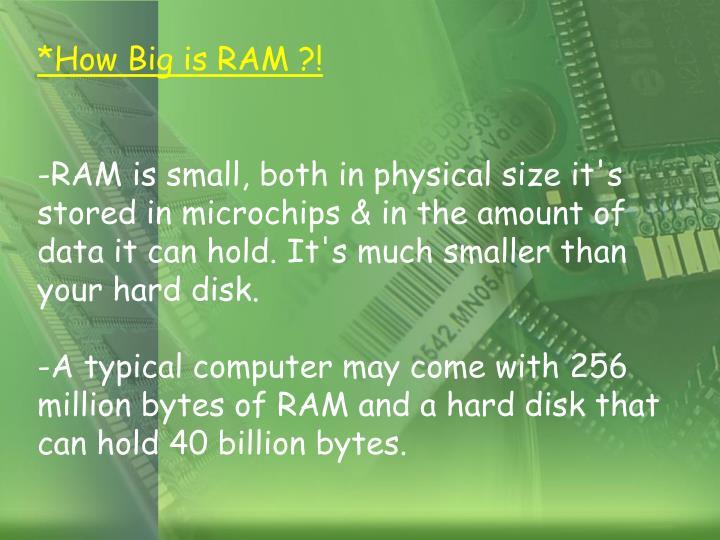*How Big is RAM ?!