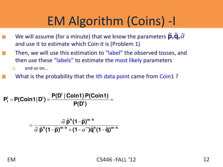 We will assume (for a minute) that we know the parameters             and use it to estimate which Coin it is (Problem 1)
