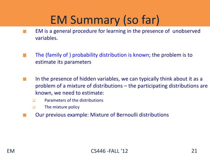 EM is a general procedure for learning in the presence of  unobserved variables.