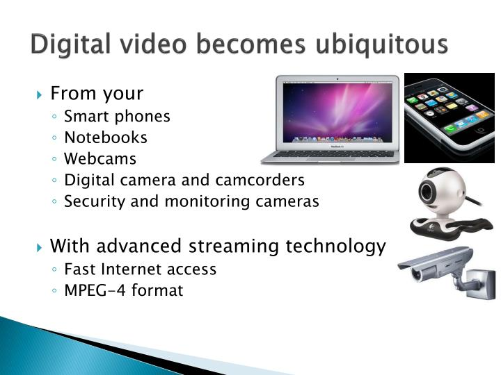 Digital video becomes ubiquitous
