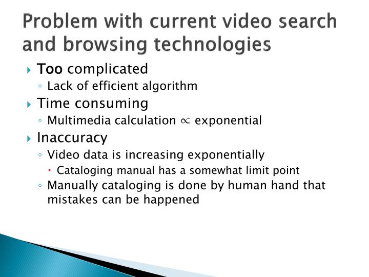 Problem with current video search and browsing technologies