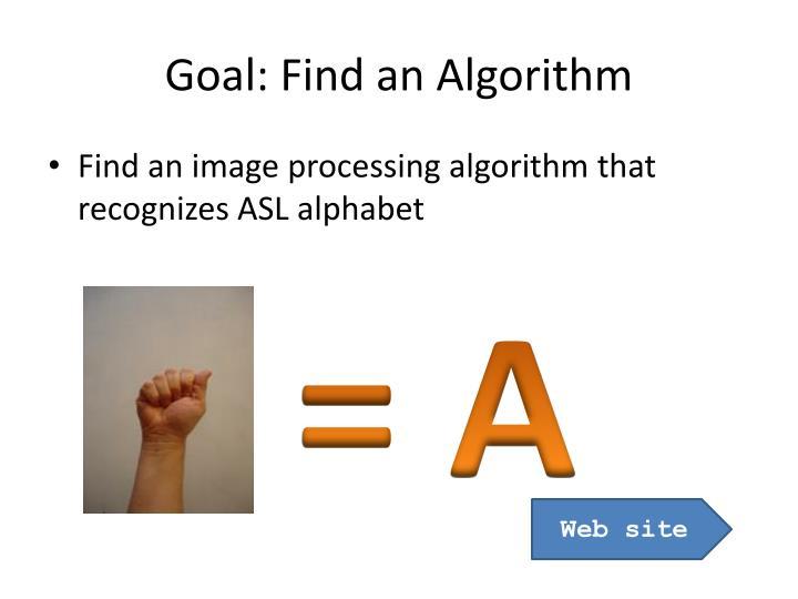 Goal: Find an Algorithm