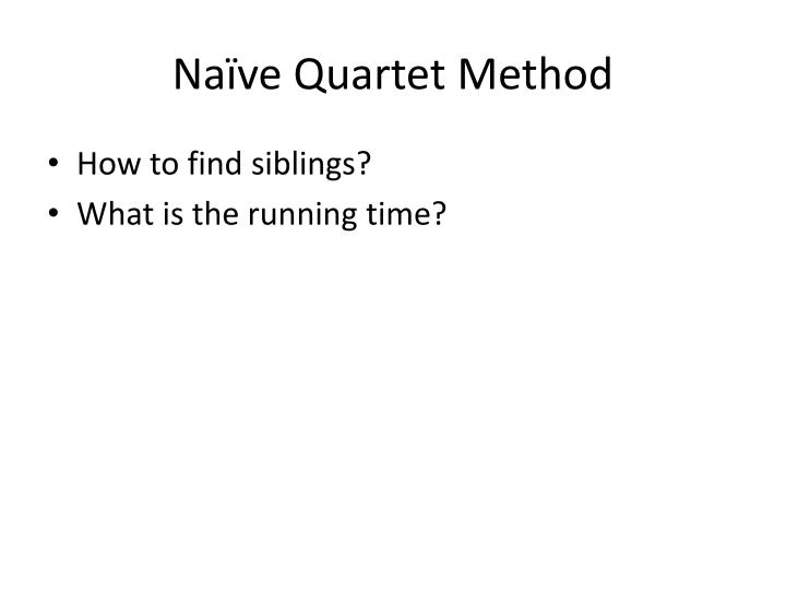 Naïve Quartet Method