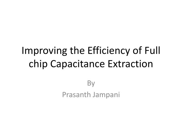 Improving the efficiency of full chip capacitance extraction