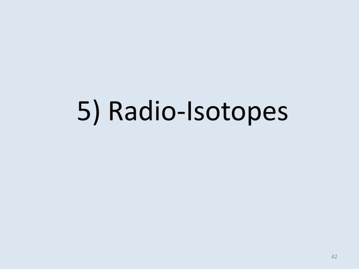 5) Radio-Isotopes