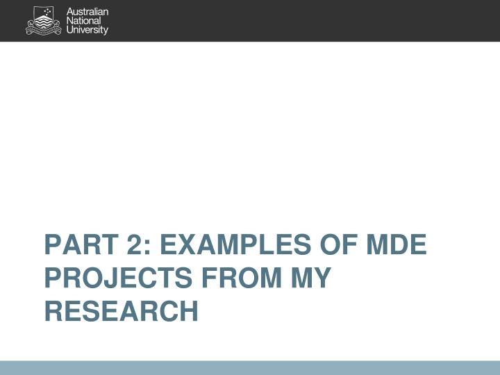 Part 2: Examples of MDE Projects from my research