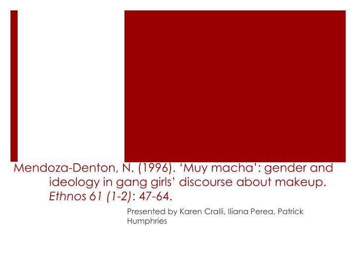 Mendoza-Denton, N. (1996). 'Muy macha': gender and 	ideology in gang girls' discourse about ma...