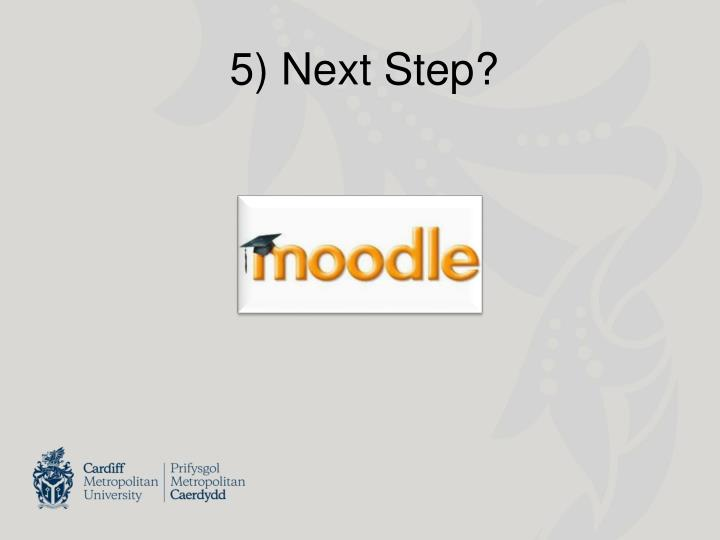5) Next Step?