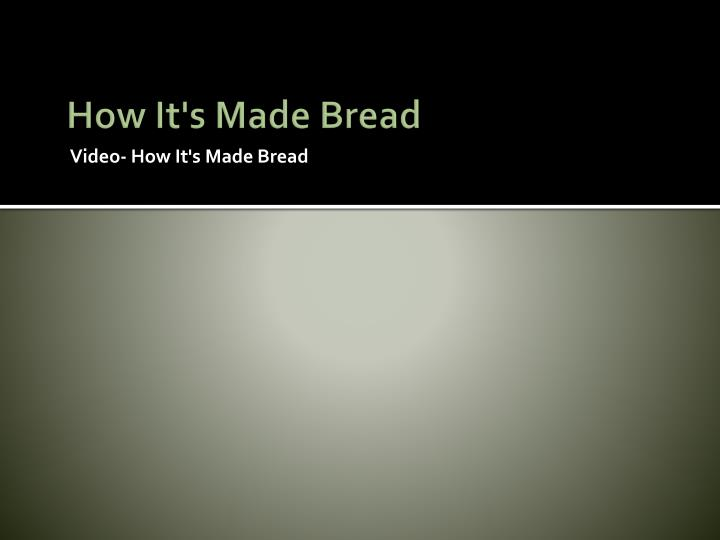 How It's Made Bread