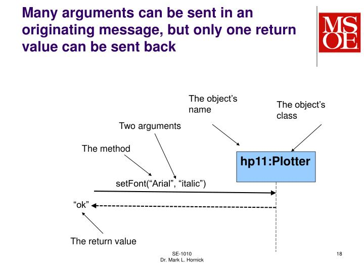 Many arguments can be sent in an originating message, but only one return value can be sent back