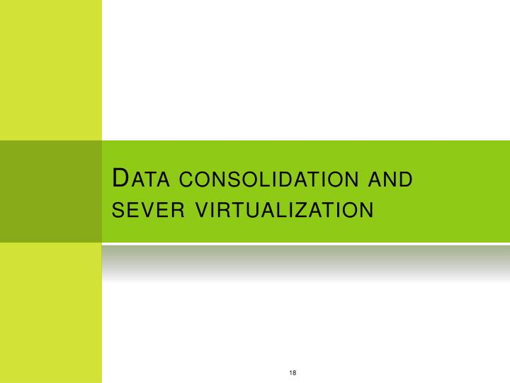 Data consolidation and sever virtualization