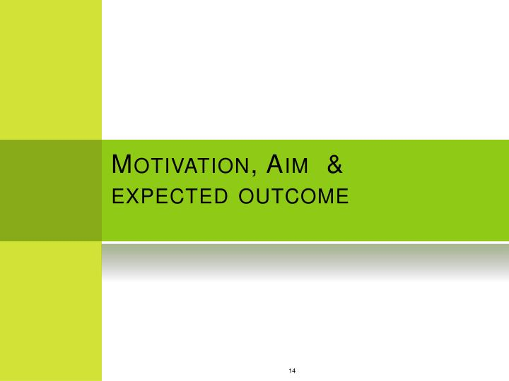 Motivation, Aim  & expected outcome