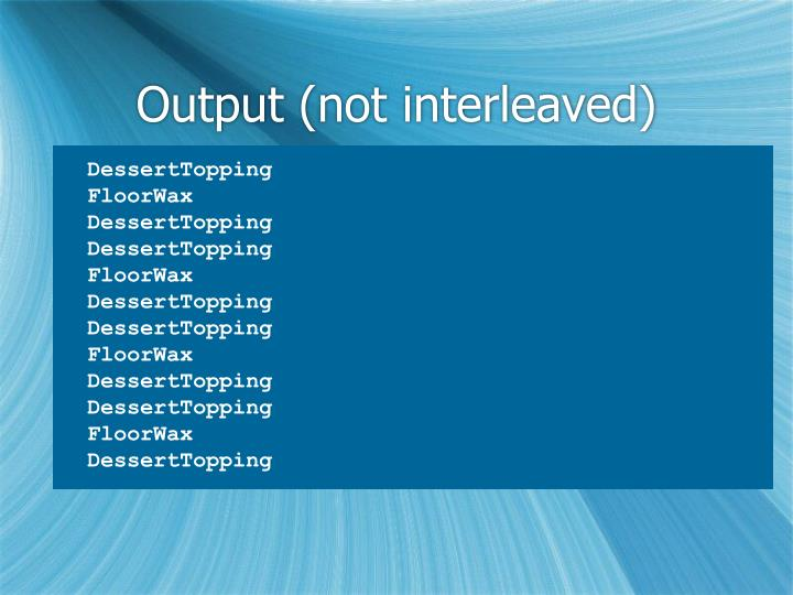 Output (not interleaved)
