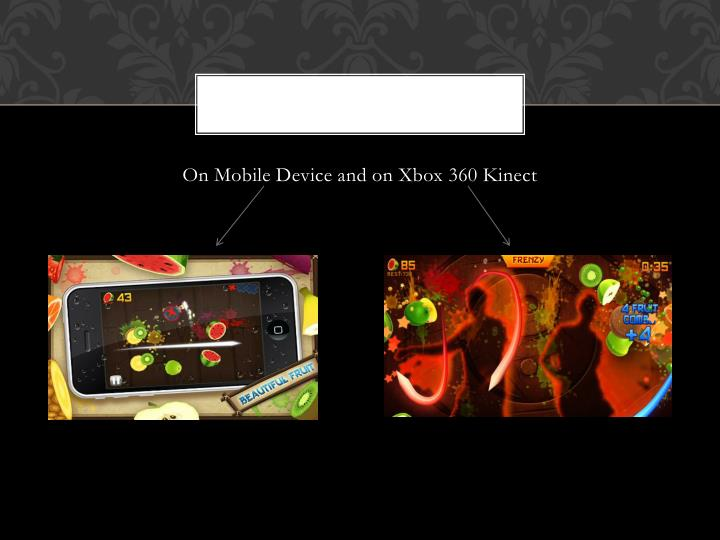 On Mobile Device and on Xbox 360 Kinect