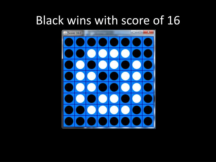 Black wins with score of 16