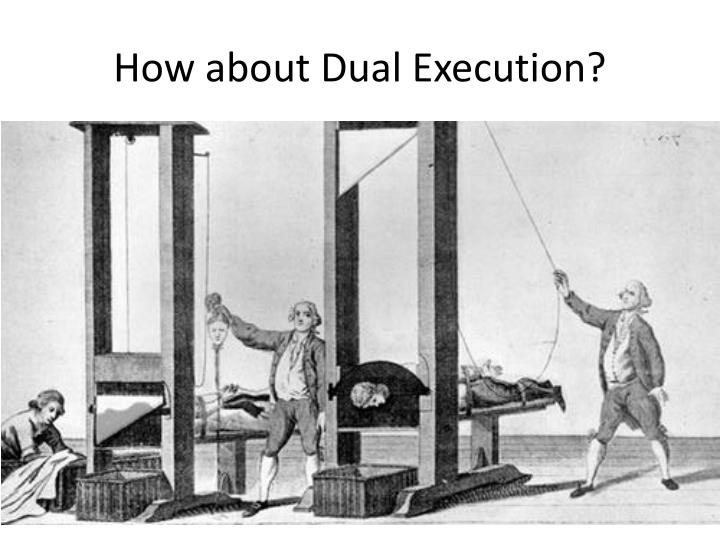 How about Dual Execution?