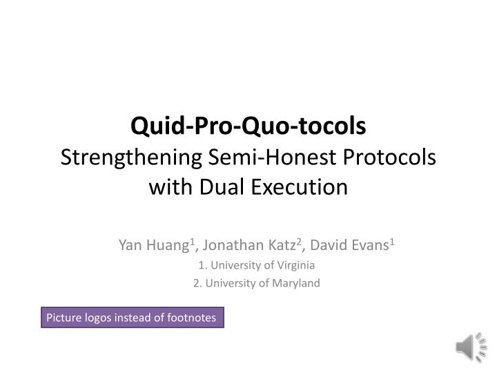 Quid pro quo tocols strengthening semi honest protocols with dual execution