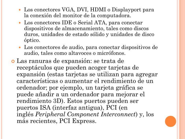 Los conectoresVGA,DVI,HDMIoDisplayportpara la conexión delmonitor de la computadora.