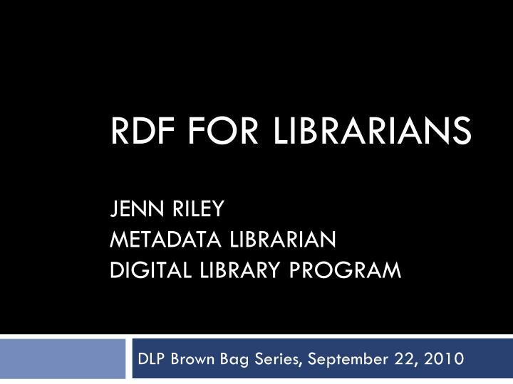 Rdf for librarians jenn riley metadata librarian digital library program