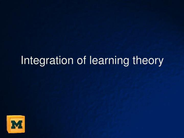 Integration of learning theory