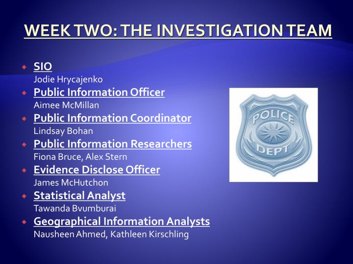 WEEK TWO: THE INVESTIGATION TEAM