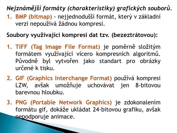 Nejznámější formáty (charakteristiky) grafických souborů.