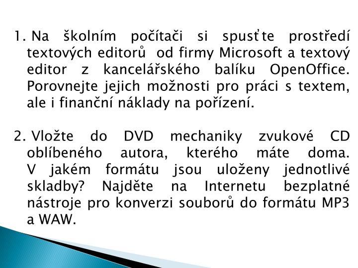 Na školním počítači si spusťte prostředí textových editorů  od firmy Microsoft a textový editor z kancelářského balíku OpenOffice. Porovnejte jejich možnosti pro práci s textem, ale i finanční náklady na pořízení.