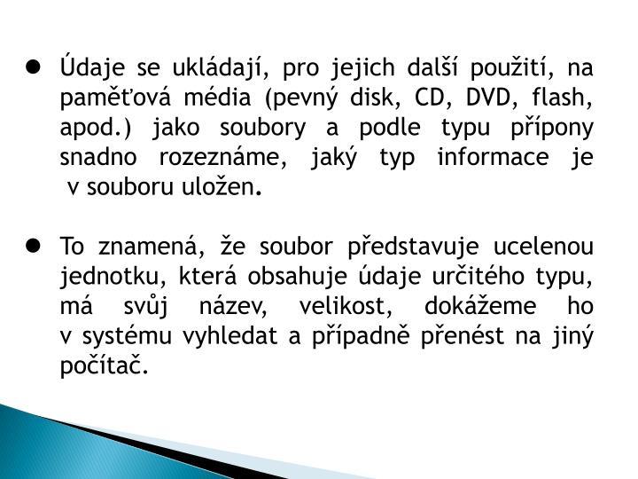 Údaje se ukládají, pro jejich další použití, na paměťová média (pevný disk, CD, DVD, flash, apod.) jako soubory a podle typu přípony snadno rozeznáme, jaký typ informace je