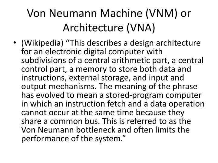 Von Neumann Machine (VNM) or Architecture (VNA)