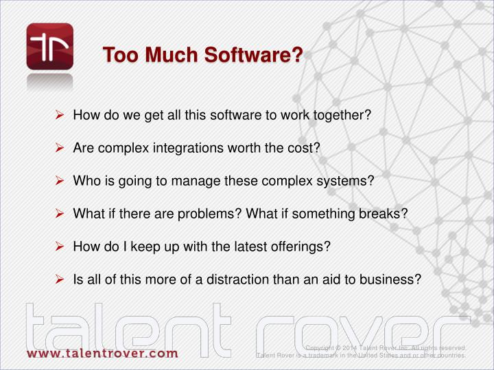 Too Much Software?