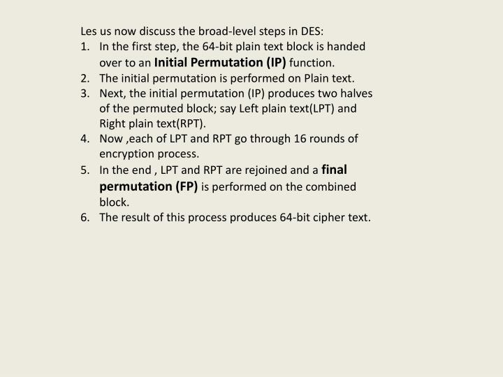 Les us now discuss the broad-level steps in DES:
