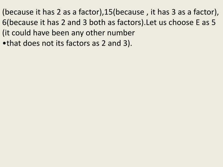 (because it has 2 as a factor),15(because , it has 3 as a factor),