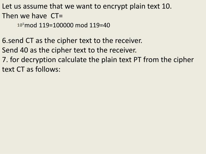 Let us assume that we want to encrypt plain text 10.