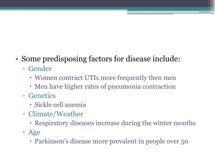 Some predisposing factors for disease include: