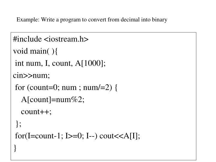 Example: Write a program to convert from decimal into binary