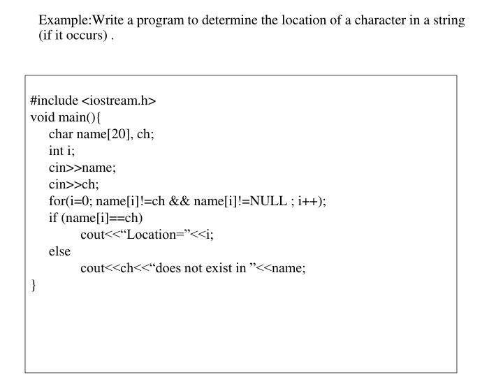 Example:Write a program to determine the location of a character in a string (if it occurs) .