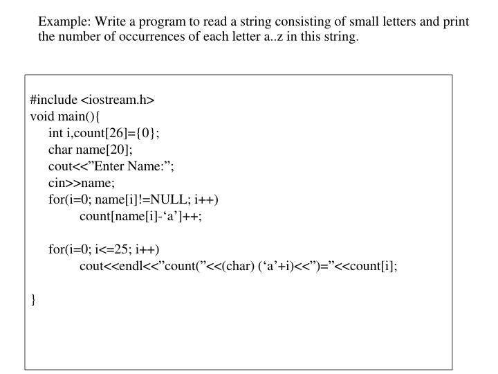 Example: Write a program to read a string consisting of small letters and print the number of occurrences of each letter a..z in this string.