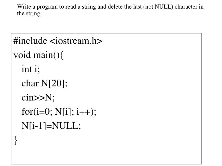 Write a program to read a string and delete the last (not NULL) character in the string.