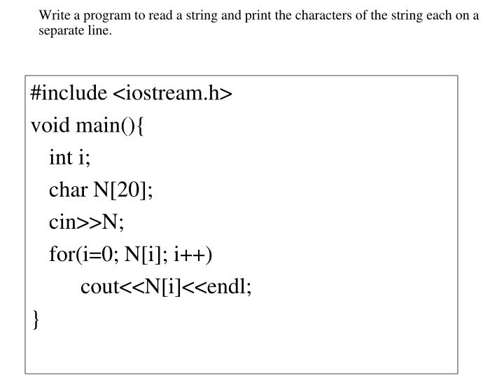Write a program to read a string and print the characters of the string each on a separate line.