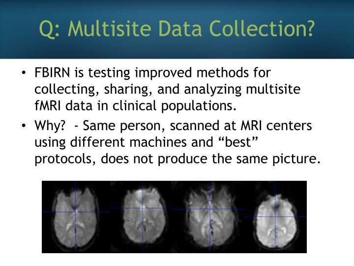 Q: Multisite Data Collection?